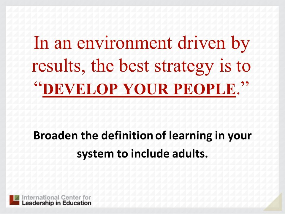 Broaden the definition of learning in your system to include adults.