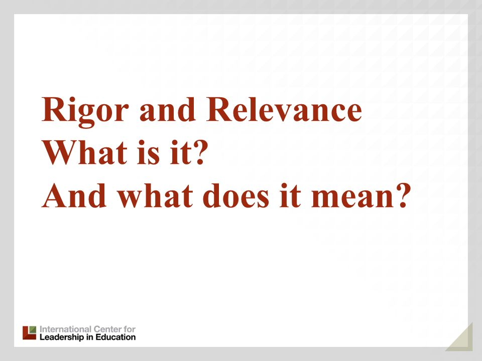 Rigor and Relevance What is it And what does it mean