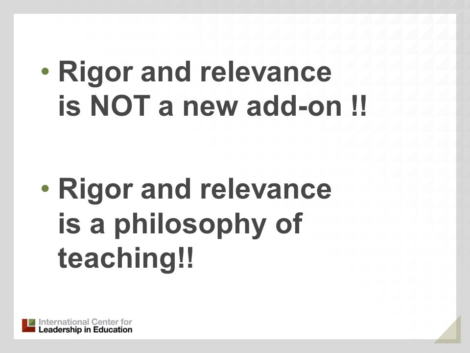 Rigor and relevance is NOT a new add-on !!