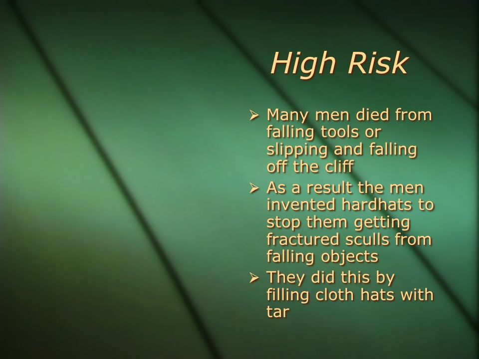 High Risk Many men died from falling tools or slipping and falling off the cliff.