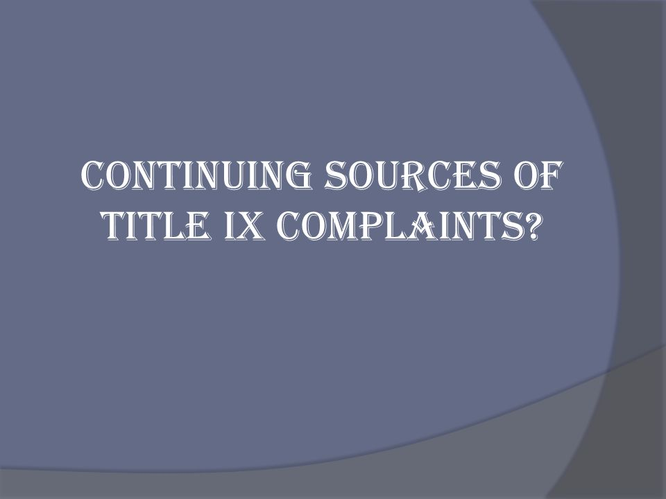 Continuing sources of Title IX complaints