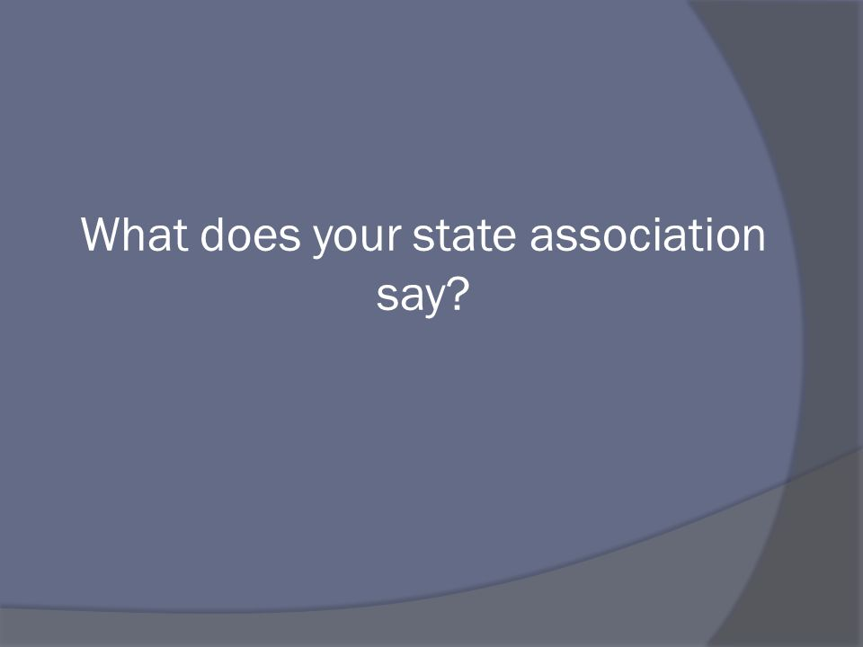 What does your state association say