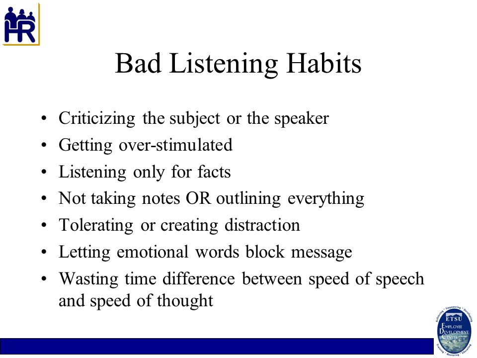 Bad Listening Habits Criticizing the subject or the speaker