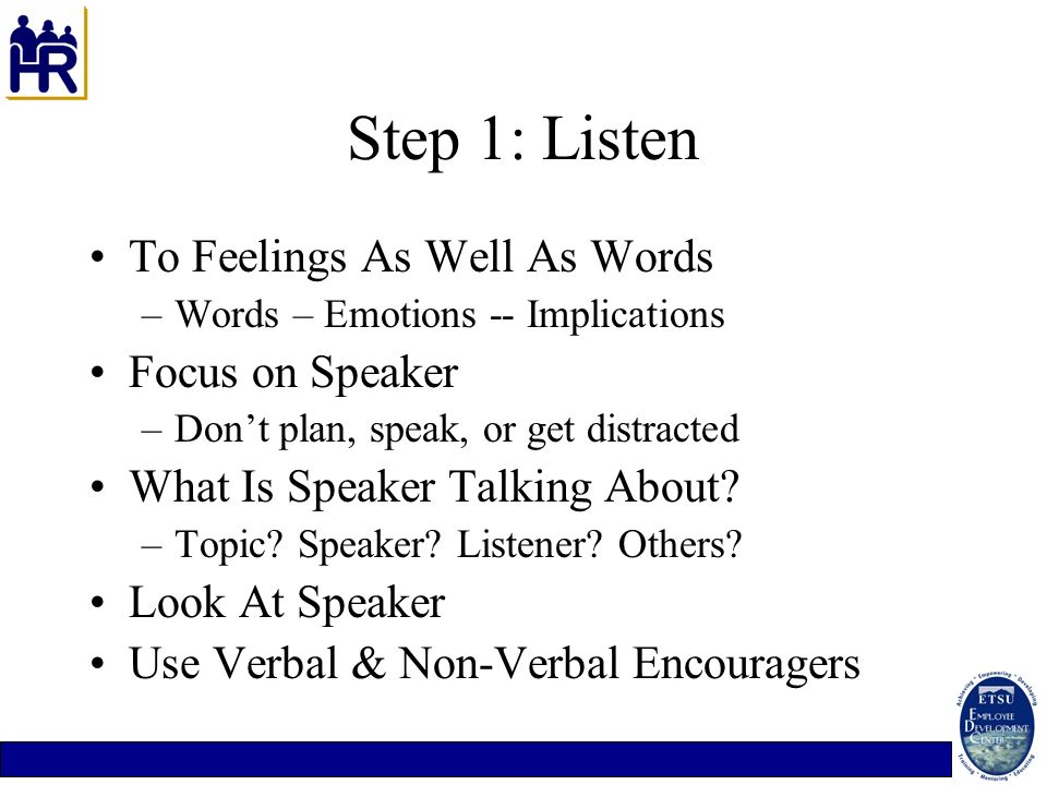 Step 1: Listen To Feelings As Well As Words Focus on Speaker