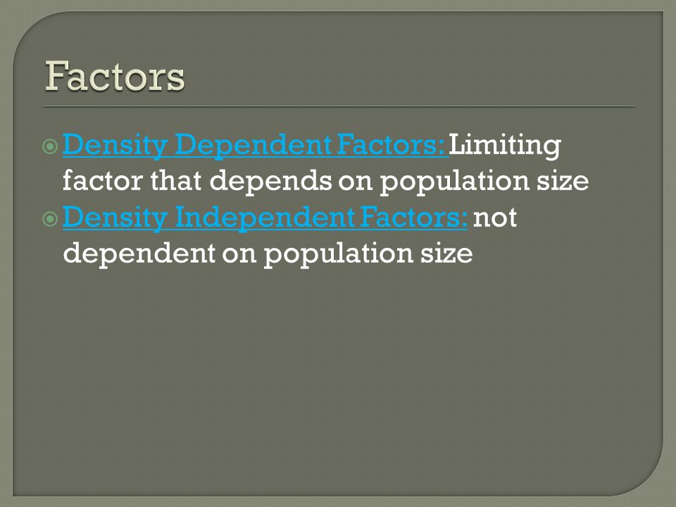 Factors Density Dependent Factors: Limiting factor that depends on population size.