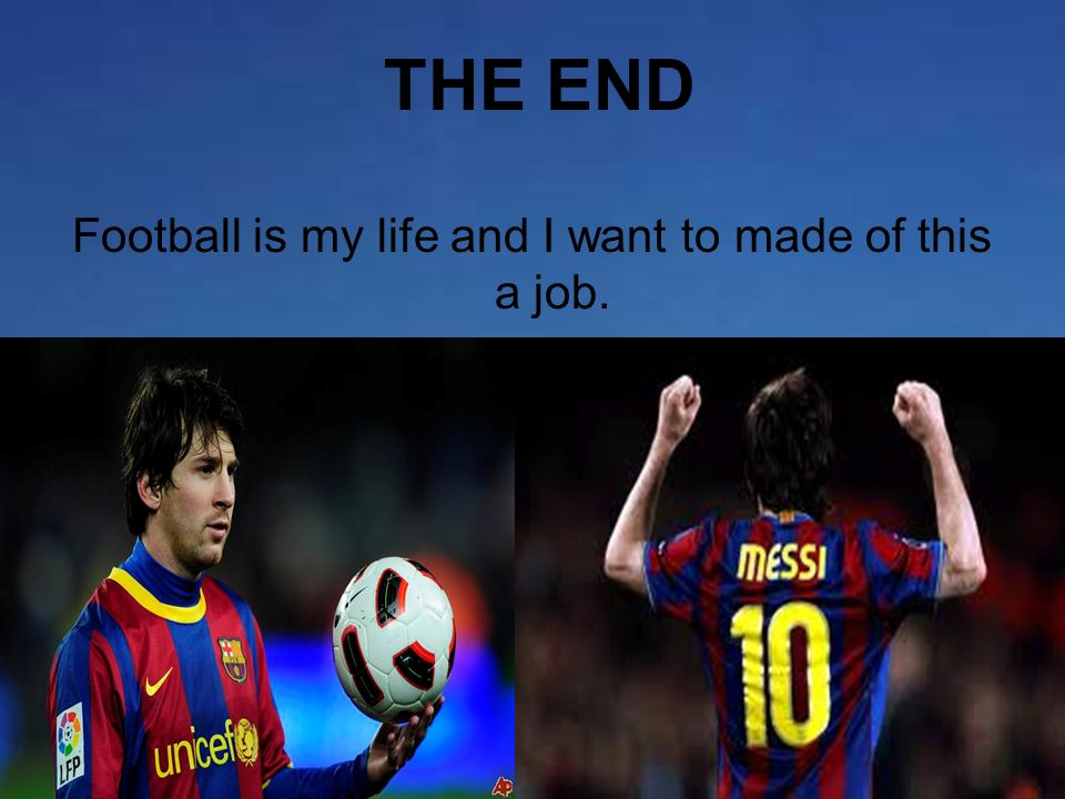 Football is my life and I want to made of this a job.