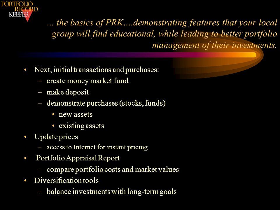 ... the basics of PRK….demonstrating features that your local group will find educational, while leading to better portfolio management of their investments.