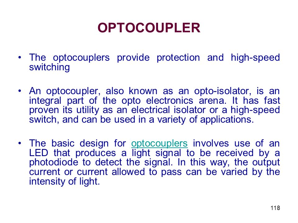 OPTOCOUPLER The optocouplers provide protection and high-speed switching.