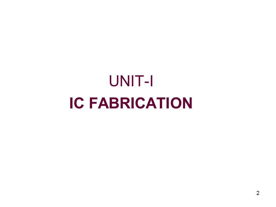 UNIT-I IC FABRICATION