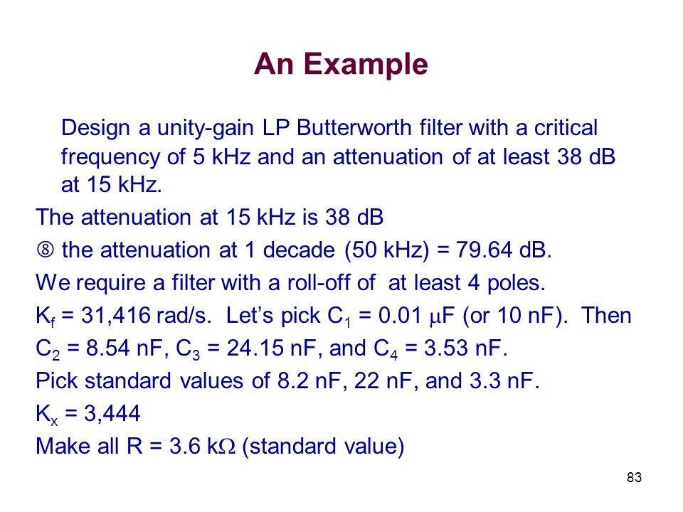 An Example Design a unity-gain LP Butterworth filter with a critical frequency of 5 kHz and an attenuation of at least 38 dB at 15 kHz.