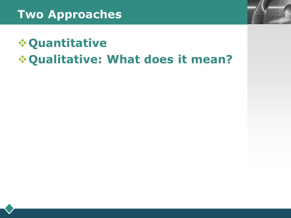 Two Approaches Quantitative Qualitative: What does it mean