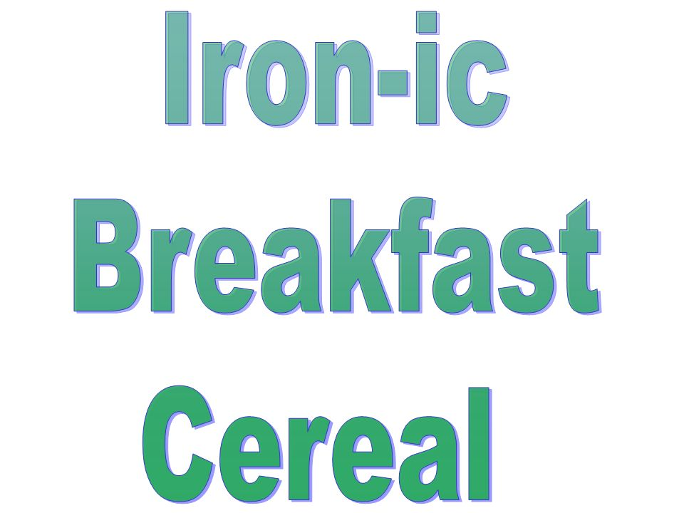 Iron-ic Breakfast Cereal