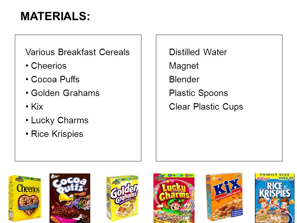 MATERIALS: Various Breakfast Cereals Cheerios Cocoa Puffs