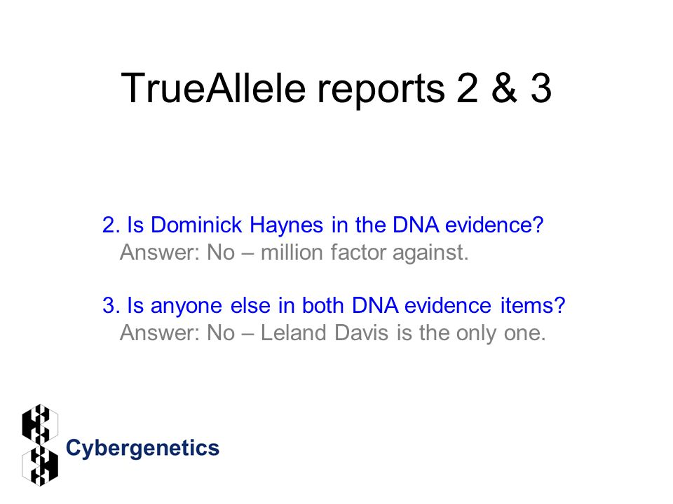 TrueAllele reports 2 & 3 2. Is Dominick Haynes in the DNA evidence