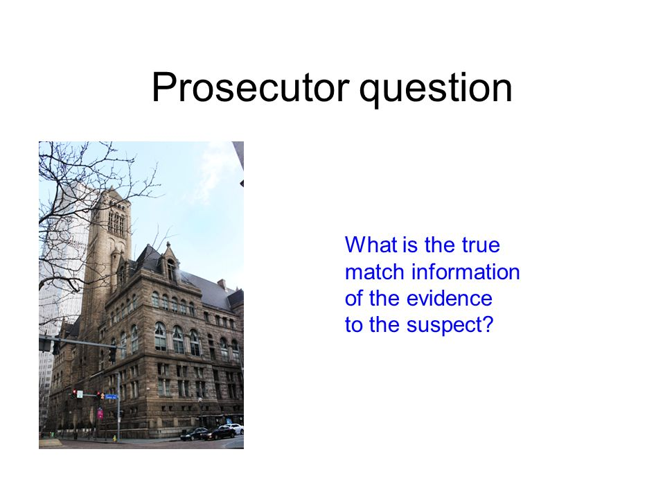 Prosecutor question What is the true match information of the evidence