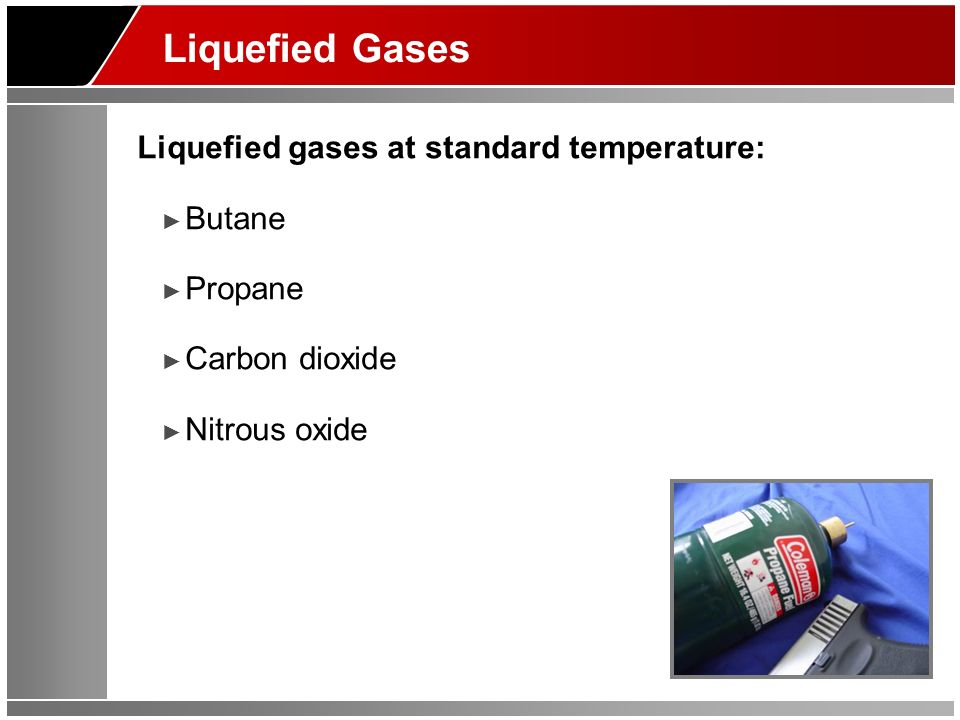 Liquefied Gases Liquefied gases at standard temperature: Butane