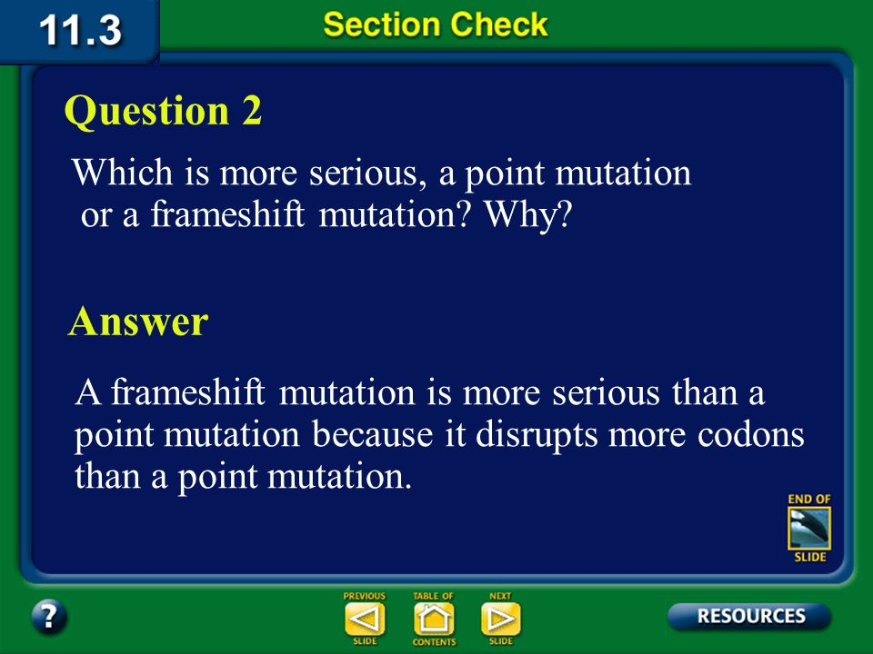 Question 2 Which is more serious, a point mutation or a frameshift mutation Why Answer.