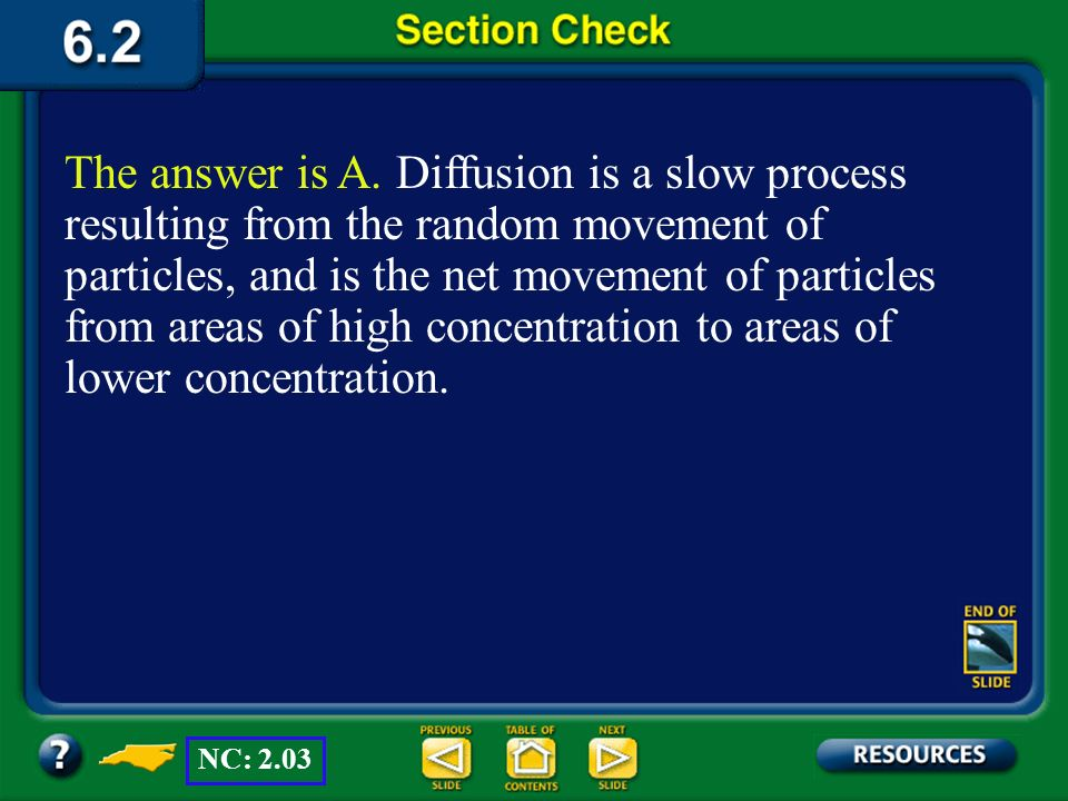 The answer is A. Diffusion is a slow process resulting from the random movement of particles, and is the net movement of particles from areas of high concentration to areas of lower concentration.
