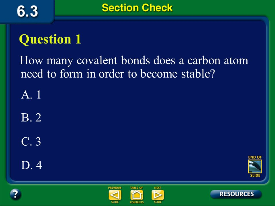 Question 1 How many covalent bonds does a carbon atom need to form in order to become stable A. 1.
