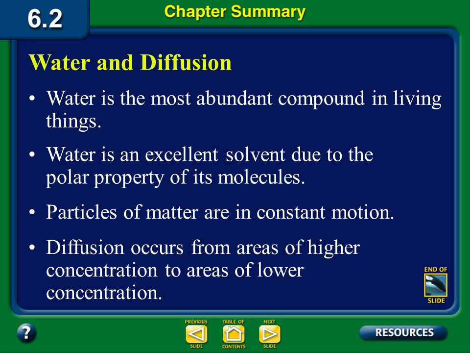 Water and Diffusion Water is the most abundant compound in living things. Water is an excellent solvent due to the polar property of its molecules.