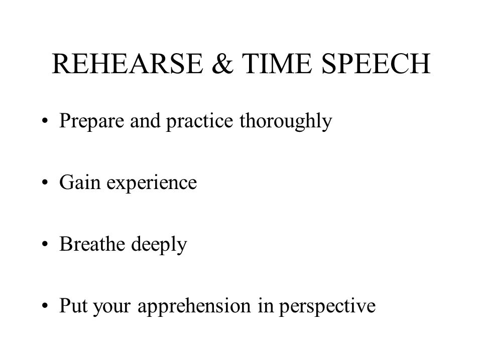 REHEARSE & TIME SPEECH Prepare and practice thoroughly Gain experience