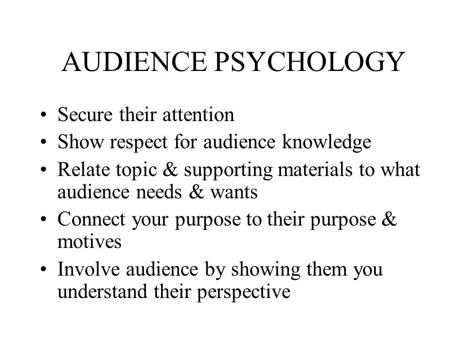 AUDIENCE PSYCHOLOGY Secure their attention
