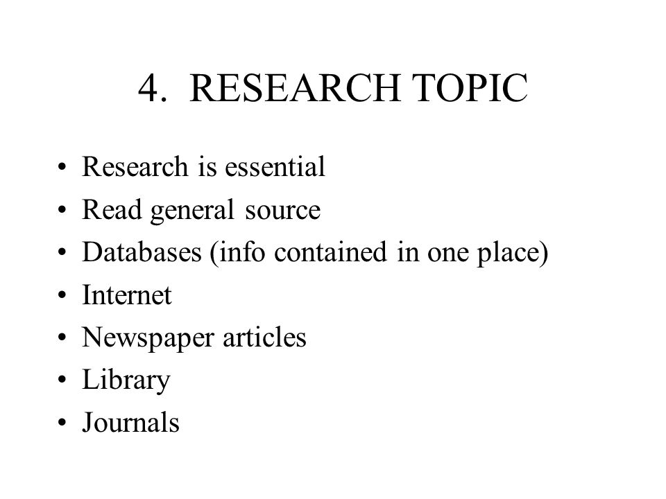 4. RESEARCH TOPIC Research is essential Read general source