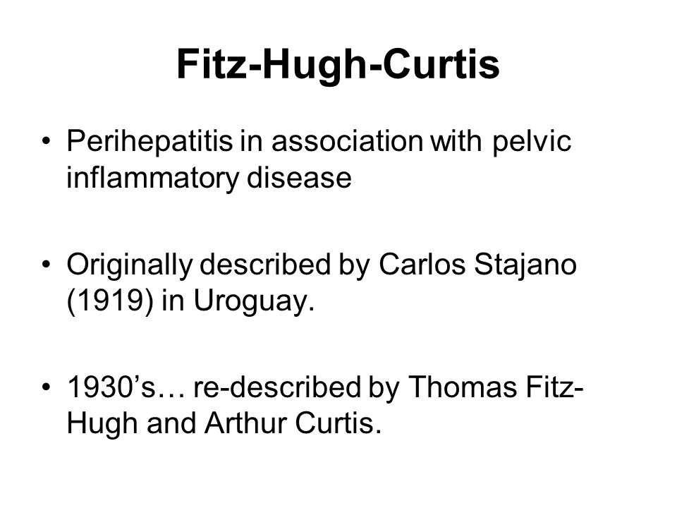 Fitz-Hugh-Curtis Perihepatitis in association with pelvic inflammatory disease. Originally described by Carlos Stajano (1919) in Uroguay.