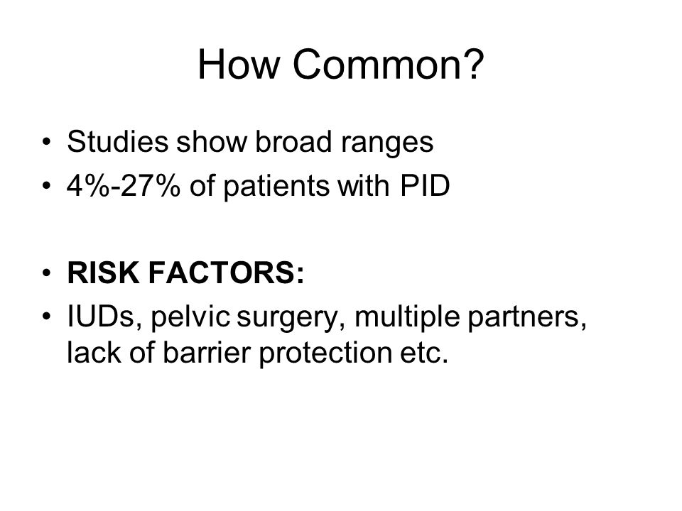 How Common Studies show broad ranges 4%-27% of patients with PID