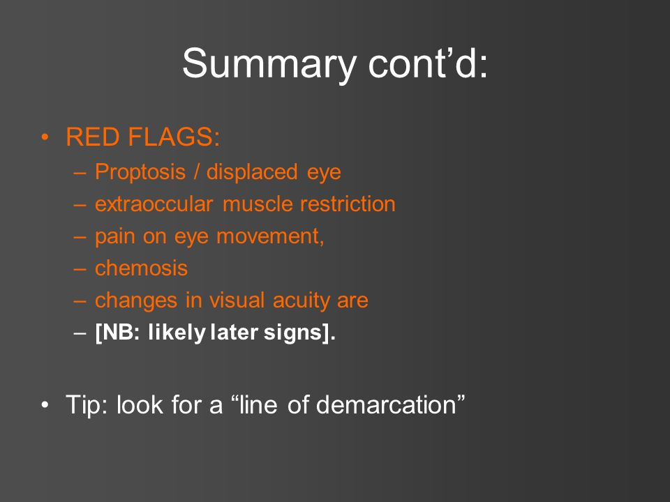 Summary cont'd: RED FLAGS: Tip: look for a line of demarcation