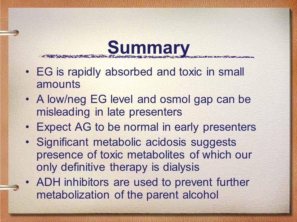 Summary EG is rapidly absorbed and toxic in small amounts