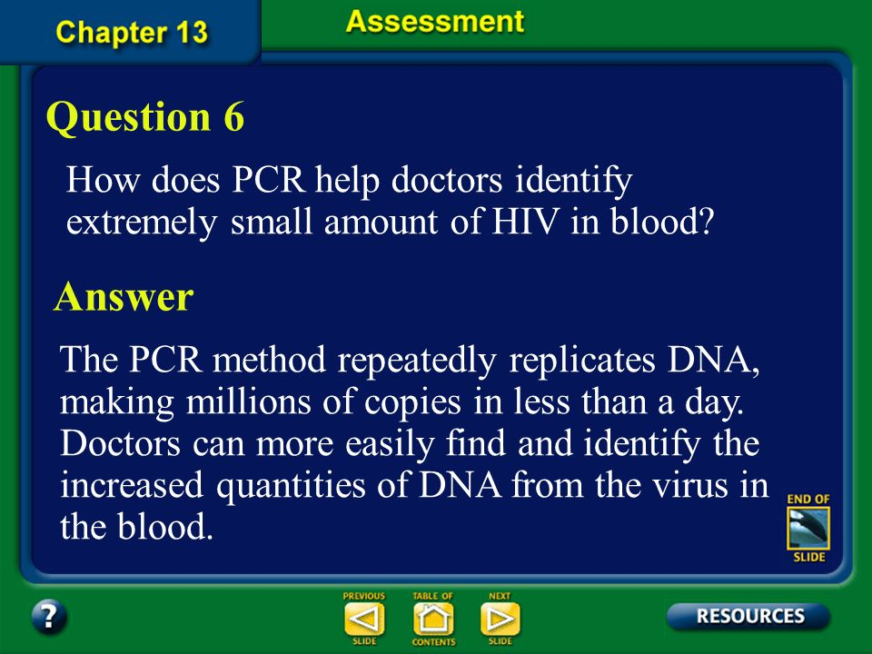Question 6 How does PCR help doctors identify extremely small amount of HIV in blood Answer.