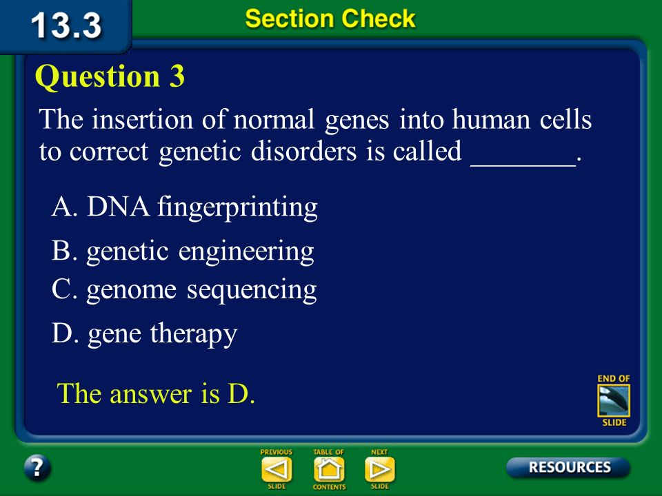 Question 3 The insertion of normal genes into human cells to correct genetic disorders is called _______.