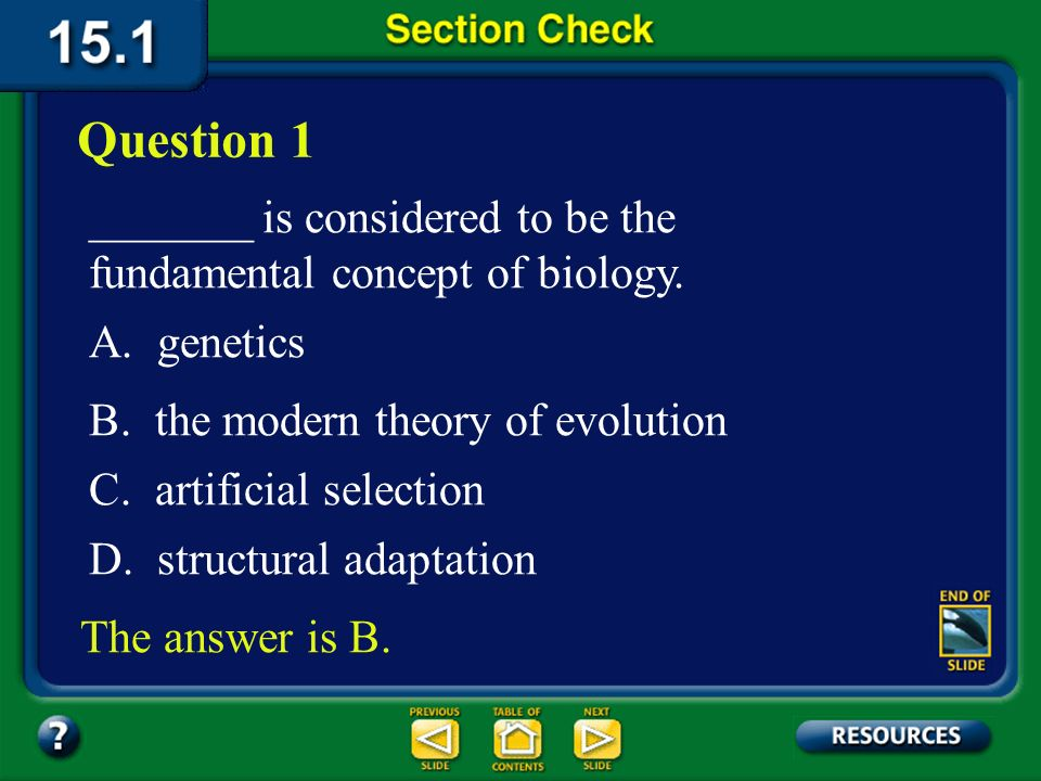 Question 1 _______ is considered to be the fundamental concept of biology. A. genetics. B. the modern theory of evolution.