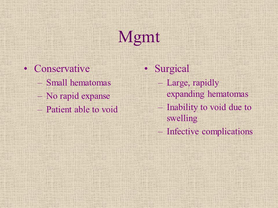 Mgmt Conservative Surgical Small hematomas No rapid expanse