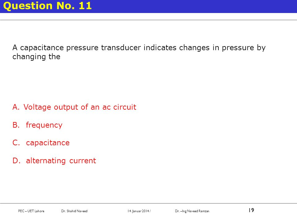 Question No. 11 A capacitance pressure transducer indicates changes in pressure by changing the. Voltage output of an ac circuit.