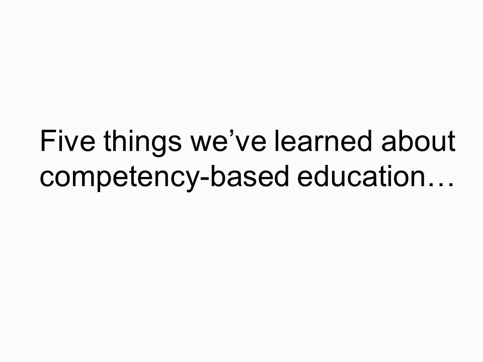 Five things we've learned about competency-based education…