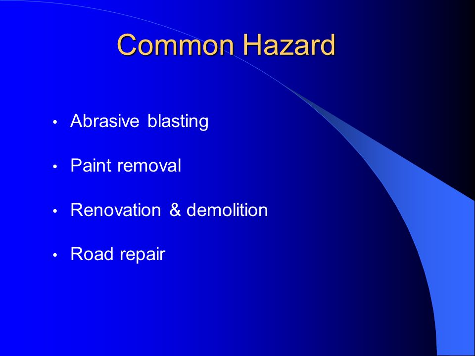 Common Hazard Abrasive blasting Paint removal Renovation & demolition
