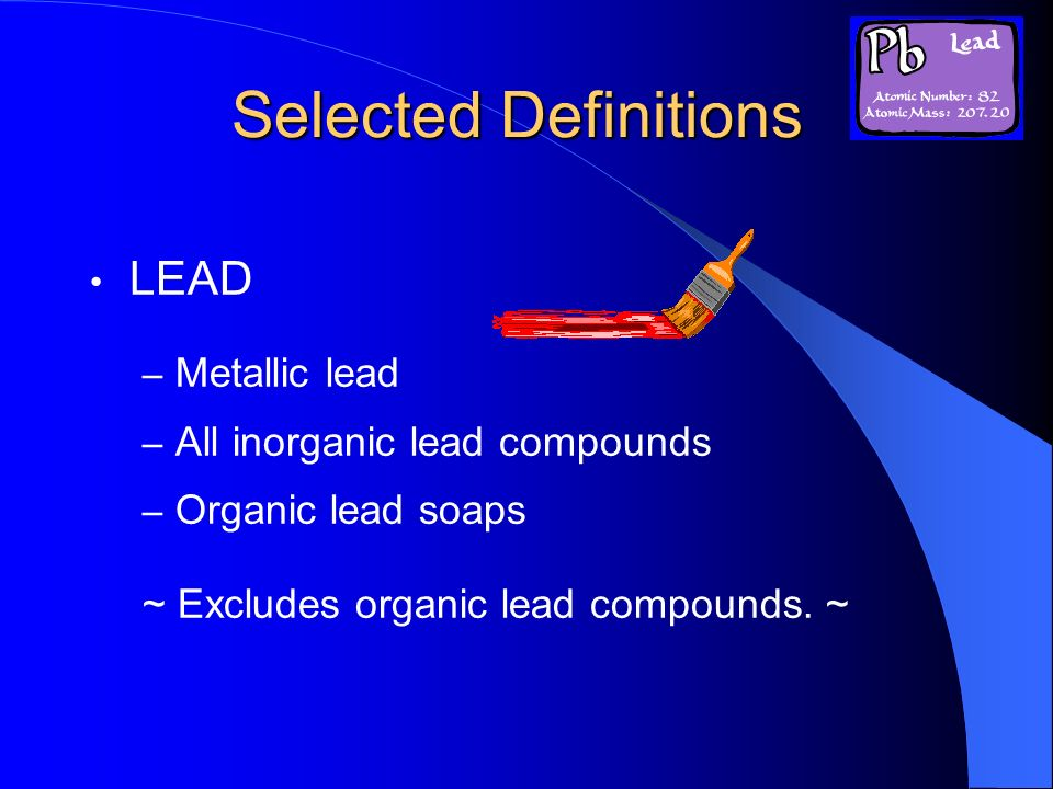 Selected Definitions LEAD Metallic lead All inorganic lead compounds