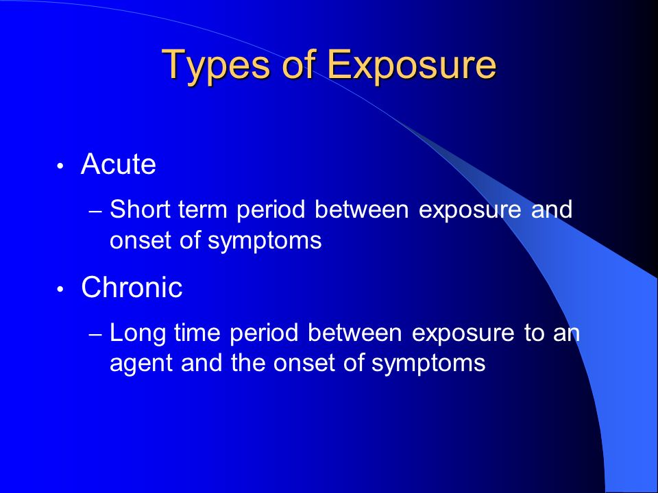 Types of Exposure Acute Chronic