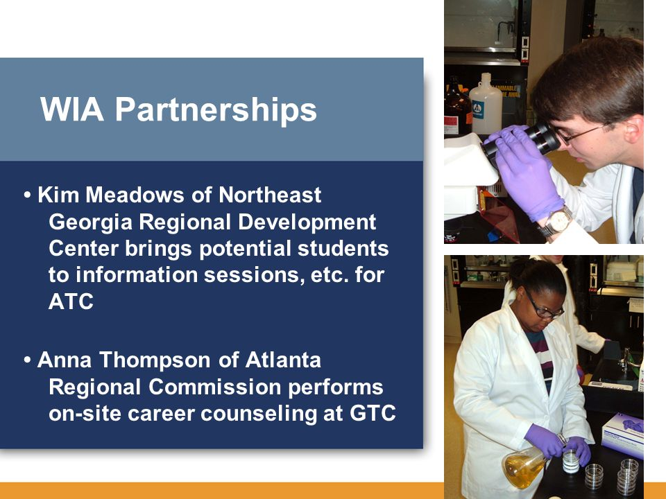 WIA Partnerships • Kim Meadows of Northeast Georgia Regional Development Center brings potential students to information sessions, etc. for ATC.