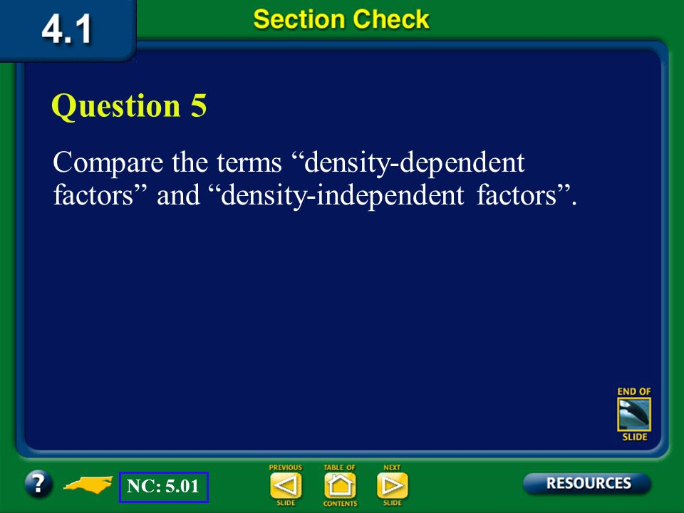 Question 5 Compare the terms density-dependent factors and density-independent factors . NC:
