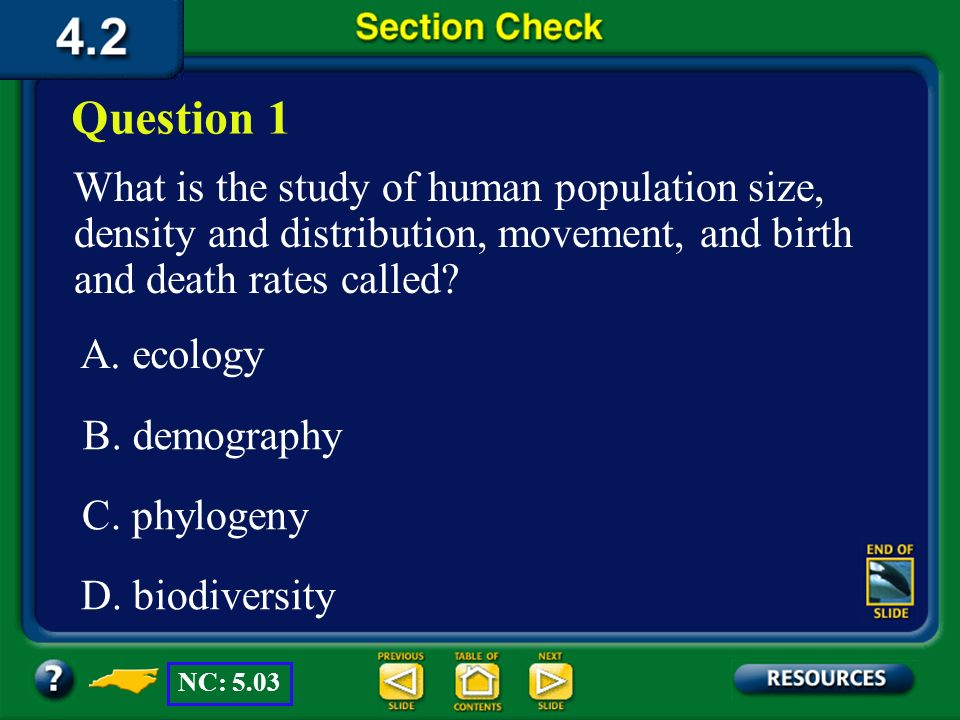 Question 1 What is the study of human population size, density and distribution, movement, and birth and death rates called