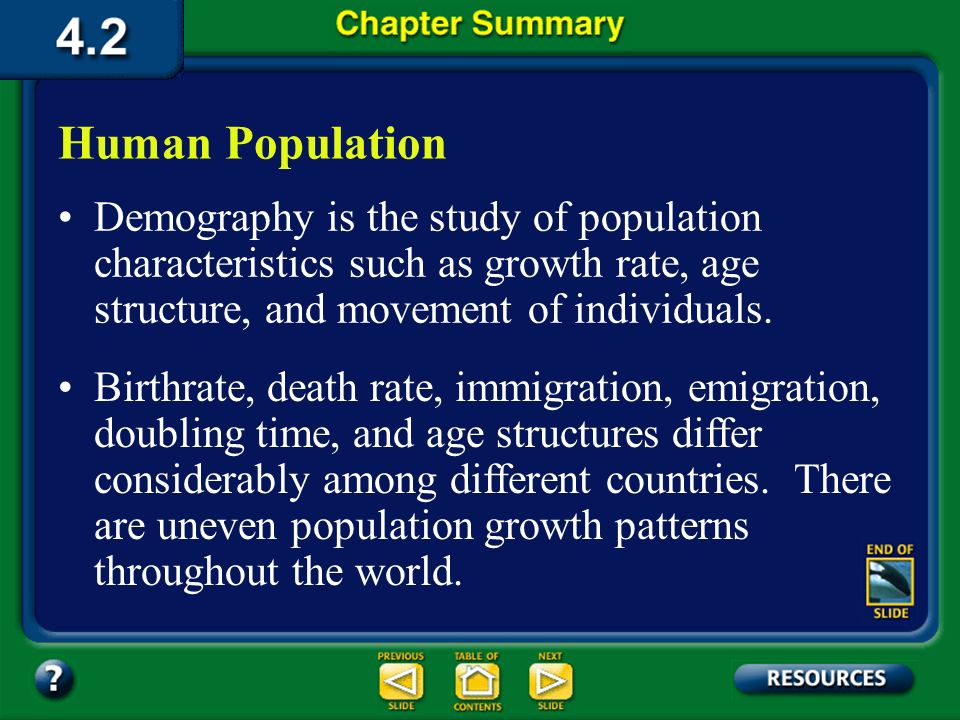 Human Population Demography is the study of population characteristics such as growth rate, age structure, and movement of individuals.