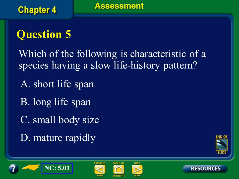 Question 5 Which of the following is characteristic of a species having a slow life-history pattern