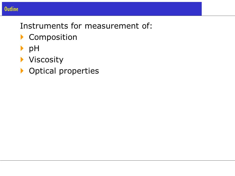 Instruments for measurement of: Composition pH Viscosity