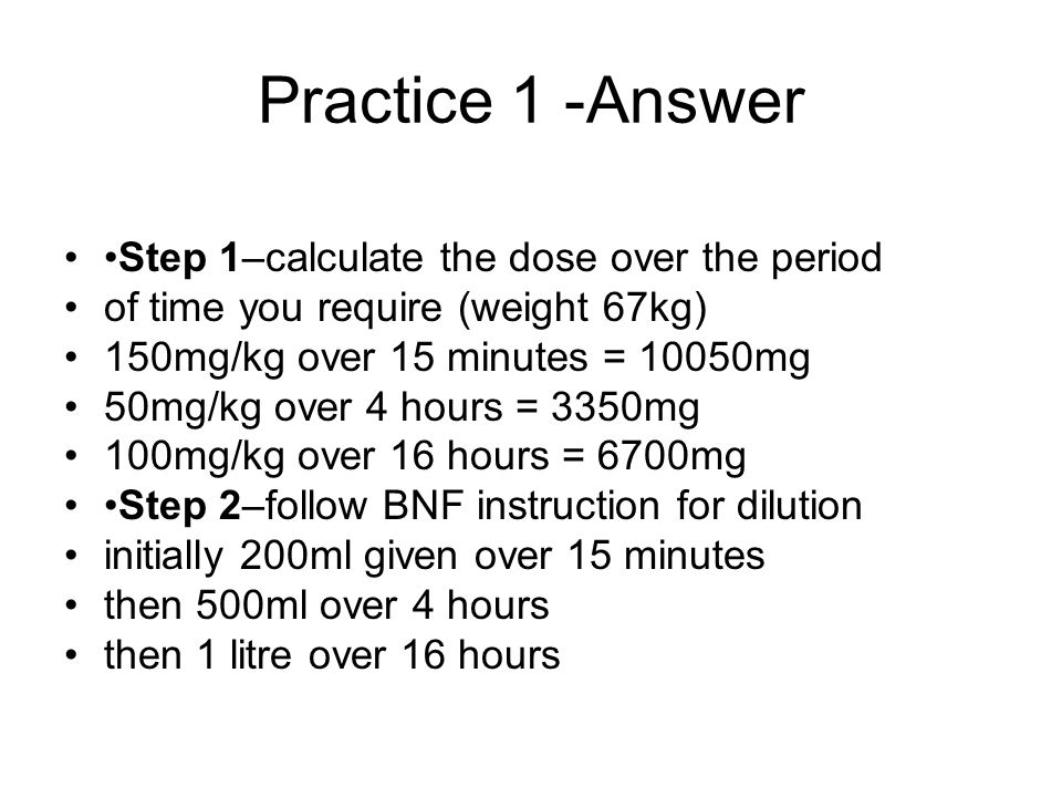 Practice 1 -Answer •Step 1–calculate the dose over the period