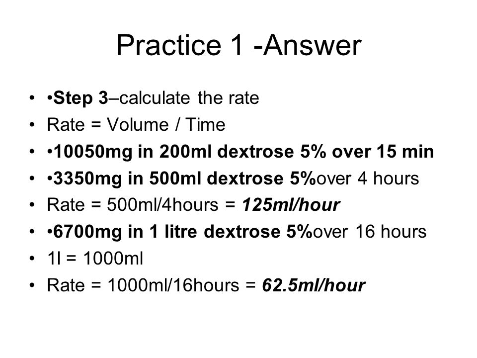 Practice 1 -Answer •Step 3–calculate the rate Rate = Volume / Time