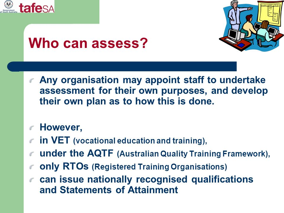 Who can assess Any organisation may appoint staff to undertake assessment for their own purposes, and develop their own plan as to how this is done.