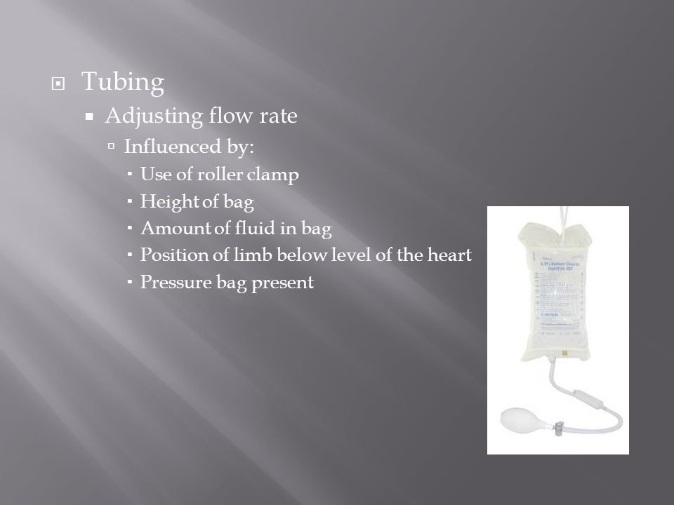 Tubing Adjusting flow rate Influenced by: Use of roller clamp